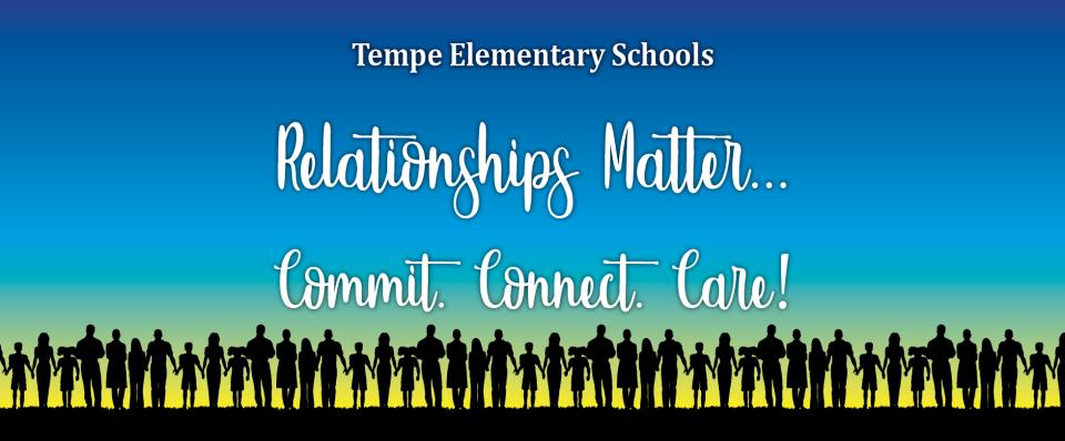 Tempe Elementary Schools Relationships Matter... Commit. Connect. Care!