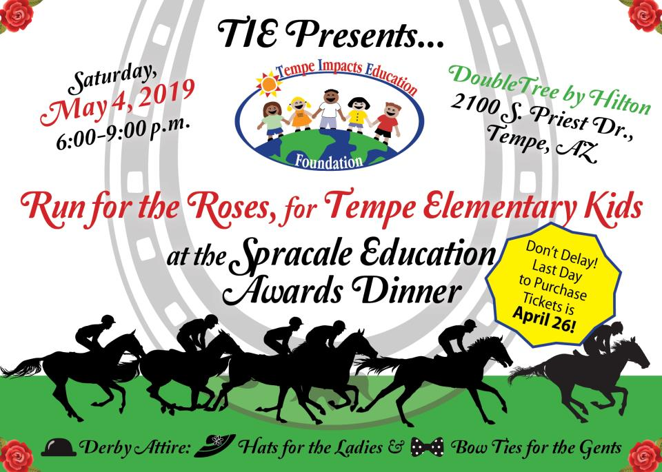 Run for the Roses for Tempe Elementary Kids at the Spracale Education Awards Dinner Saturday, May 4, 2019 5:30 p.m. at the DoubleTree Hilton, 2100 S. Priest Dr., Tempe