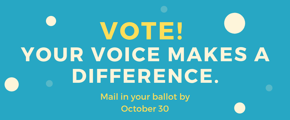 Vote Your Voice Makes A Difference. Mail In Your Ballot by October 30